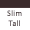 Tall Slim