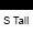S Tall