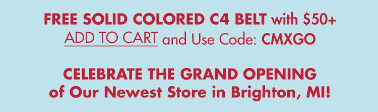 Celebrate the Grand Opening of our Newest Store in Brighton, MI! FREE Solid Colored C4 Belt w/ $50+