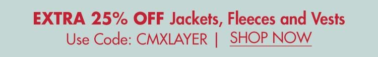 Extra 25% OFF Jackets, Fleeces & Vests