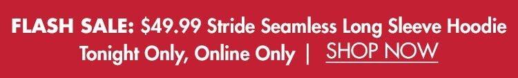Flash Sale: $49.99 Stride Seamless Long Sleeve Hoodie