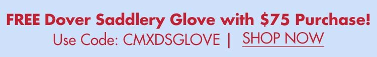 FREE Dover Saddlery Glove of Your Choice w/ $75+