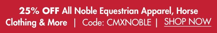 25% OFF All Noble Equestrian - Use Code CMXNOBLE