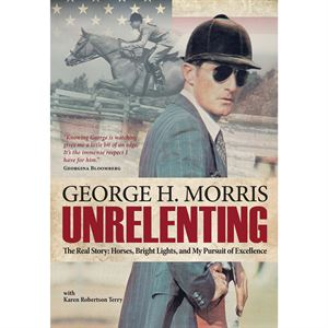 Unrelenting, The Real Story by George H. Morris