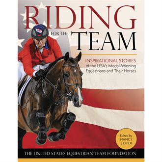 Riding for the Team: Inspirational Stories of the USA's Medal-Winning Equestrians and Their Horses