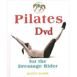 Pilates for the Dressage Rider by Janice Dulak.