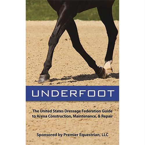 UNDERFOOT: The USDF Guide to Arena Construction, Maintenance & Repair